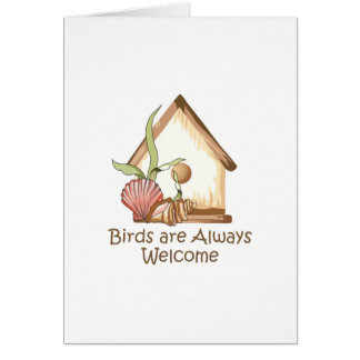 BIRDS ARE ALWAYS WELCOME GREETING CARD