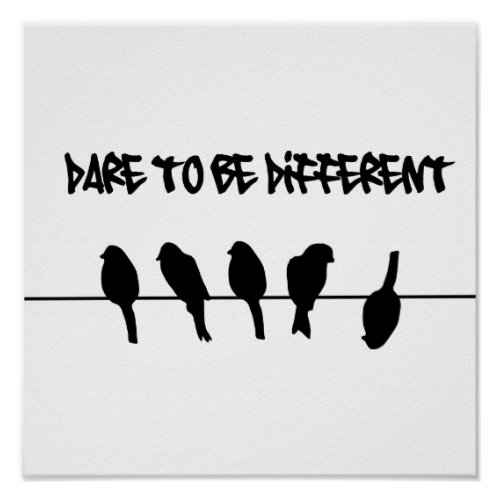 Birds on a wire â dare to be different poster