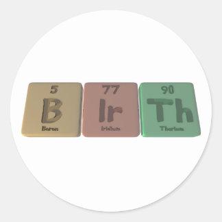 Birth-B-Ir-Th-Boron-Iridium-Thorium.png Classic Round Sticker