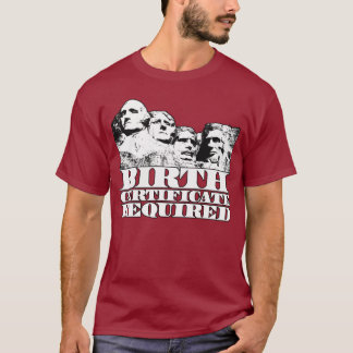 Birth Certificate Required: Obama on Mt Rushmore? T-Shirt