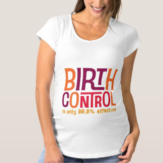 Birth Control is only 99% Effective T-shirt