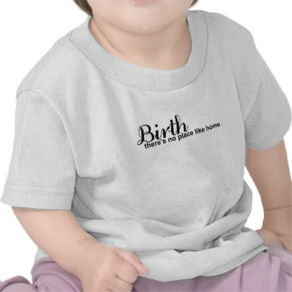 Birth- no place like home t-shirt