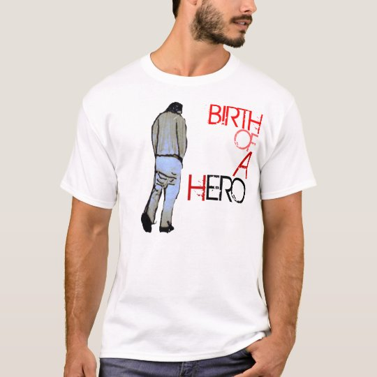 Birth Of A Hero T-Shirt