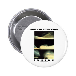 Birth Of A Tornado Inside (Meteorology) Pinback Button
