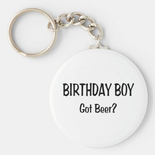 Birthday Boy Got Beer Keychain