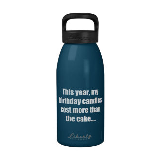 Birthday Candles Cost More than Cake Reusable Water Bottles