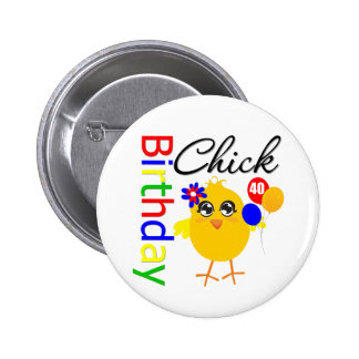 Birthday Chick 40 Year Old Button