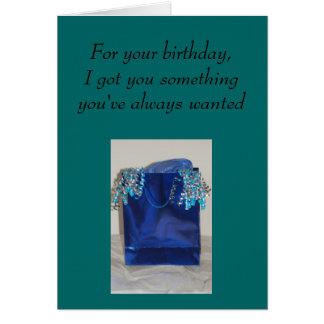 Birthday - For your birthday,I got you something Greeting Card