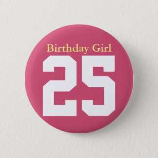 Birthday Girl 25 Pinback Button