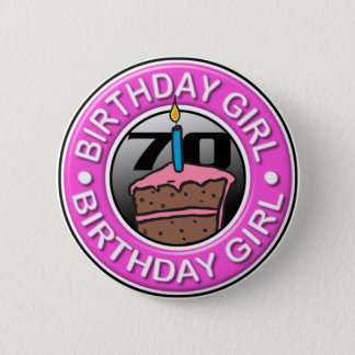 Birthday Girl 70 Years Old Button