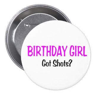 Birthday Girl Got Shots Pinback Buttons