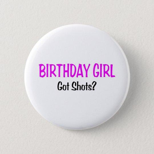 Birthday Girl Got Shots Pinback Button