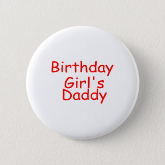Birthday Girl's Daddy Pinback Button