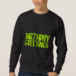 Birthday Greetings. Green and Black. Custom Sweatshirt