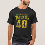 Birthday Im This Many Tacos Lover Years Old 40 40T T-Shirt