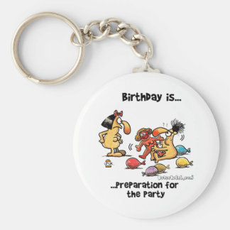 Birthday is... Preparation For The Party Basic Round Button Keychain