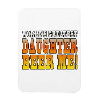 Birthday Parties Worlds Greatest Daughter Beer Me Rectangle Magnets