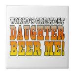 Birthday Parties Worlds Greatest Daughter Beer Me Tile
