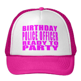 Birthday Police Officer Ready to Party Pink Trucker Hat