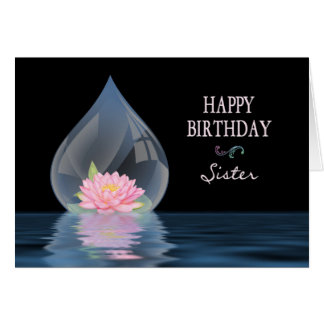 BIRTHDAY - SISTER - LOTUS FLOWER IN WATERDROP CARD