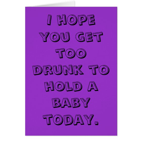 Birthday Too Drunk To Hold a Baby Card