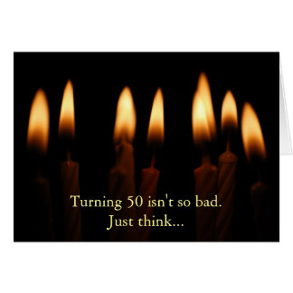 Birthday-Turning 50 isn't so bad.Just think... Card