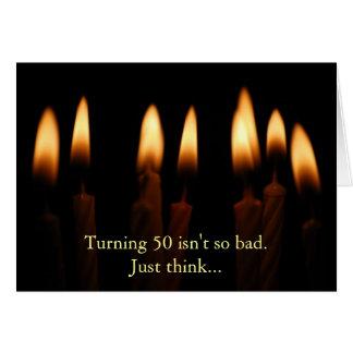Birthday-Turning 50 isn't so bad.Just think... Greeting Card