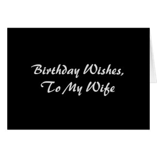 Birthday Wishes for a wife, white on black. Card