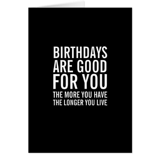 Birthdays Are Good For You Funny Birthday Card