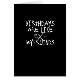 Birthdays Are Like Ex-Boyfriends Funny Card