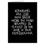 Birthdays Are Like Moldy Things Funny Card