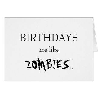 Birthdays Are Like Zombies... Cards