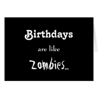 Birthdays Are Like Zombies... Card
