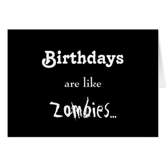 Birthdays Are Like Zombies... Card