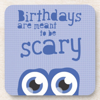 Birthdays are meant to be scary! coaster