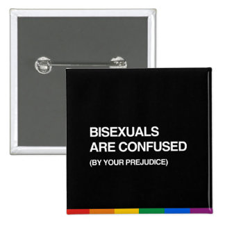 BISEXUALS ARE CONFUSED BY YOUR PREJUDICE 2 INCH SQUARE BUTTON