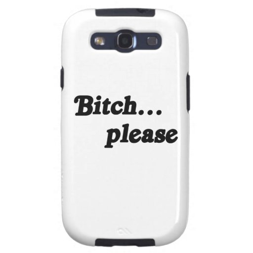 Bitch please .png samsung galaxy s3 cases