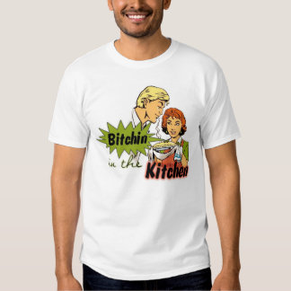 Bitchin' in the Kitchen Shirt