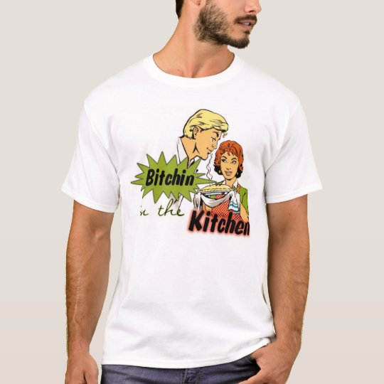 Bitchin' in the Kitchen T-Shirt