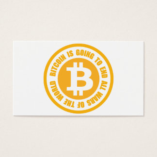 Bitcoin Is Going To End All Wars Of The World Business Card