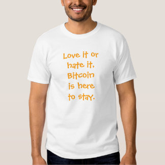 Bitcoin is here to stay... tshirts
