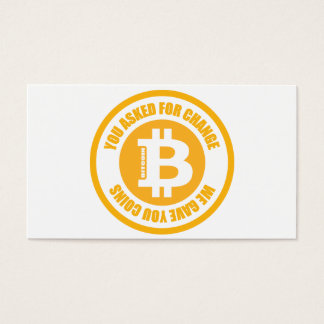 Bitcoin You Asked For Change We Gave You Coins Business Card