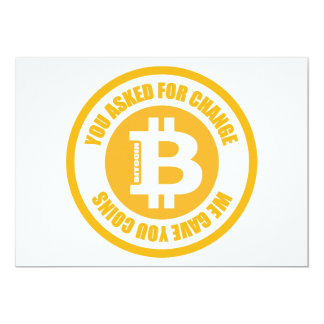 Bitcoin You Asked For Change We Gave You Coins 5x7 Paper Invitation Card