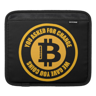 Bitcoin You Asked For Change We Gave You Coins iPad Sleeve