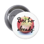 Bite her already! 2 inch round button