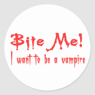 Bite Me I Want To Be A Vampire Classic Round Sticker