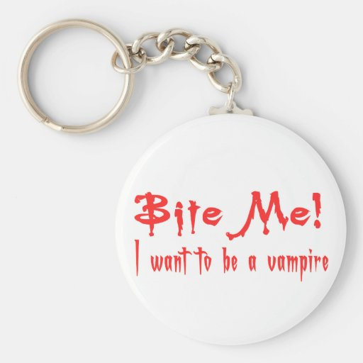 Bite Me I Want To Be A Vampire Keychain