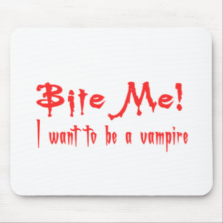 Bite Me I Want To Be A Vampire Mouse Pad