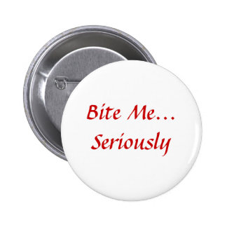 Bite Me Seriously Button