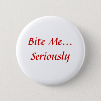 Bite Me... Seriously Pinback Button